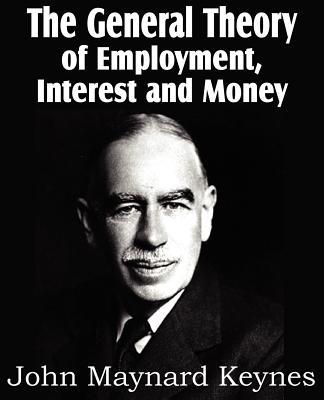 The General Theory of Employment, Interest and Money - Keynes, John Maynard