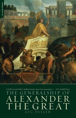 The Generalship of Alexander the Great - Fuller, J F C