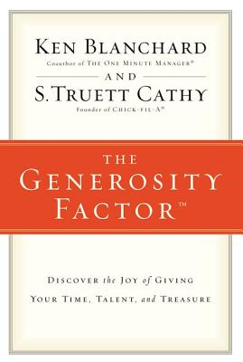 The Generosity Factor: Discover the Joy of Giving Your Time, Talent, and Treasure - Blanchard, Ken, and Cathy, S Truett