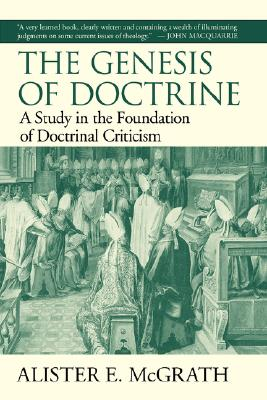 The Genesis of Doctrine: A Study in the Foundation of Doctrinal Criticism - McGrath, Alister E, Professor