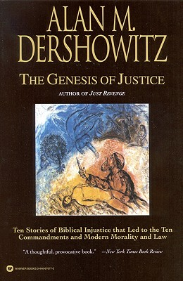 The Genesis of Justice: Ten Stories of Biblical Injustice That Led to the Ten Commandments and Modern Morality and Law - Dershowitz, Alan M