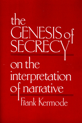 The Genesis of Secrecy: On the Interpretation of Narrative - Kermode, Frank, Professor