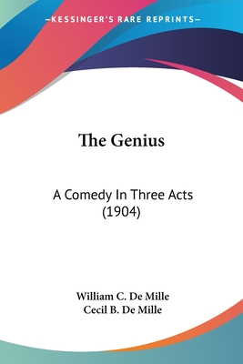 The Genius: A Comedy in Three Acts (1904) - De Mille, William Churchill, and DeMille, Cecil B