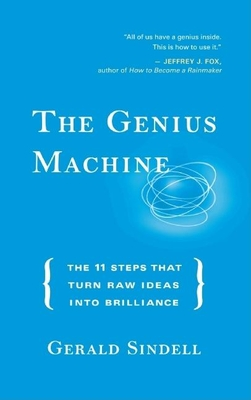 The Genius Machine: The 11 Steps That Turn Raw Ideas Into Brilliance - Sindell, Gerald