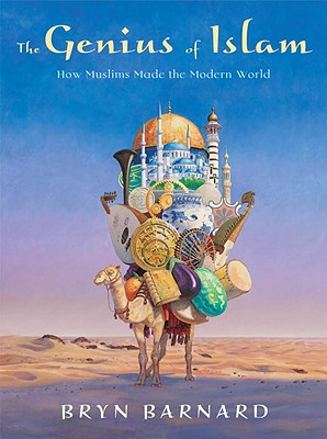 The Genius of Islam: How Muslims Made the Modern World - Barnard, Bryn