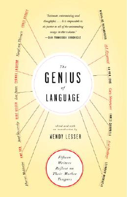 The Genius of Language: Fifteen Writers Reflect on Their Mother Tongues - Lesser, Wendy (Editor)