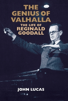 The Genius of Valhalla: The Life of Reginald Goodall - Lucas, John