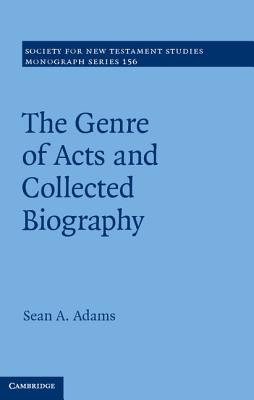 The Genre of Acts and Collected Biography - Adams, Sean A