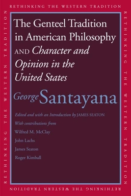The Genteel Tradition in American Philosophy and Character and Opinion in the United States - Santayana, George, Professor, and Seaton, James (Editor)
