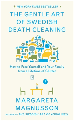 The Gentle Art of Swedish Death Cleaning: How to Free Yourself and Your Family from a Lifetime of Clutter - Magnusson, Margareta