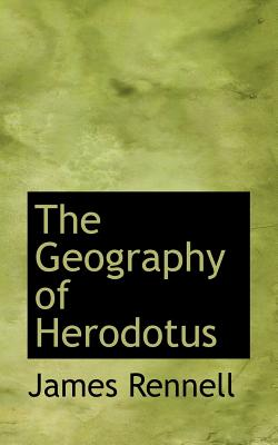 The Geography of Herodotus - Rennell, James
