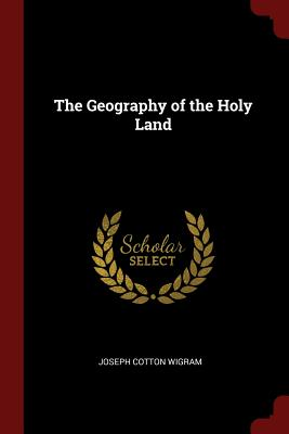 The Geography of the Holy Land - Wigram, Joseph Cotton