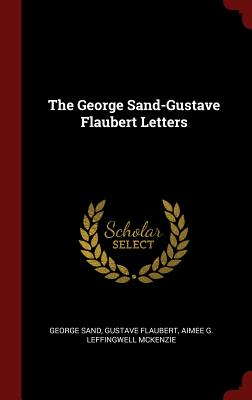 The George Sand-Gustave Flaubert Letters - Sand, George