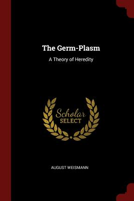 The Germ-Plasm: A Theory of Heredity - Weismann, August, Dr.