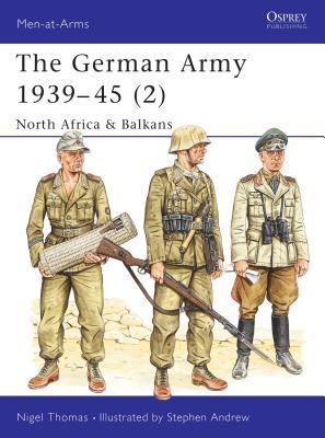 The German Army 1939-45 (2): North Africa & Balkans - Thomas, Nigel, Dr.