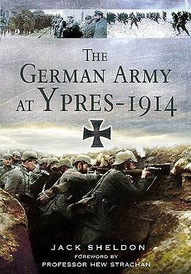 The German Army at Ypres 1914 - Sheldon, Jack
