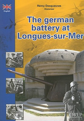 The German Battery at Longues-Sur-Mer - Desquesnes, Remy