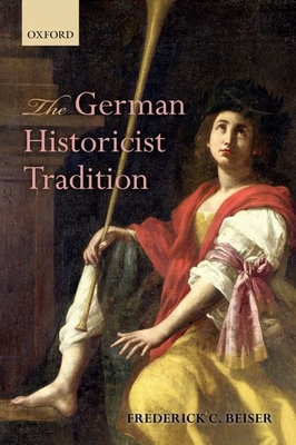 The German Historicist Tradition - Beiser, Frederick C.