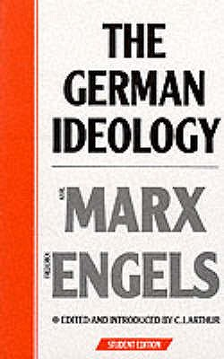 The German Ideology: Introduction to a Critique of Political Economy - Marx, Karl, and Engels, Friedrich, and Arthur, Christopher John (Editor)