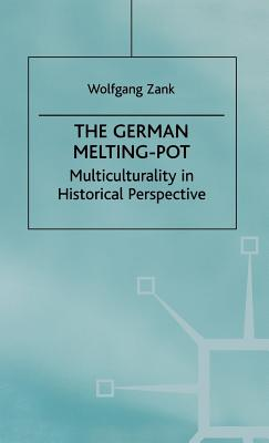 The German Melting Pot: Multiculturality in Historical Perspective - Zank, W