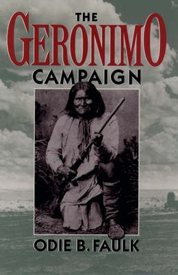 The Geronimo Campaign - Faulk, Odie B