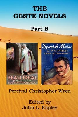 The Geste Novels Part B: Beau Ideal, Spanish Maine - Wren, Percival Christopher, and Espley, John L (Editor)
