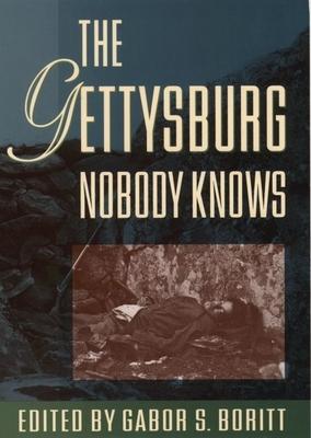 The Gettysburg Nobody Knows - Boritt, G S (Editor)