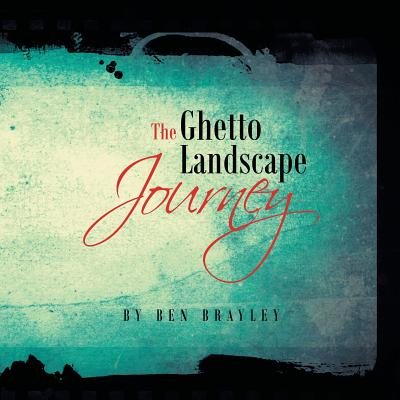 The Ghetto Landscape Journey - Brayley, Ben