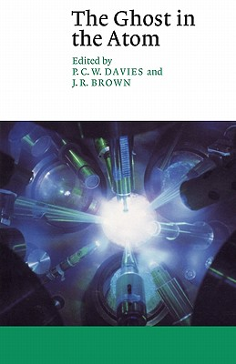 The Ghost in the Atom: A Discussion of the Mysteries of Quantum Physics - Davies, P C (Editor), and Broown, J (Editor), and Brown, J R (Editor)