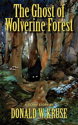 The Ghost of Wolverine Forest - Kruse, Donald W