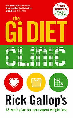 The Gi Diet Clinic: Rick Gallop's 13 Week Plan for Permanent Weight Loss - Gallop, Rick