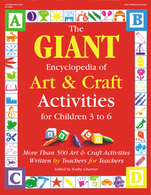 The Giant Encyclopedia of Arts & Craft Activities: Over 500 Art and Craft Activities Created by Teachers for Teachers - Charner, Kathy