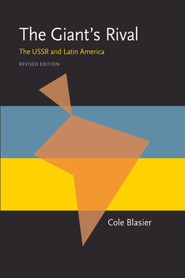 The Giant's Rival: The USSR and Latin America, Revised Edition - Blasier, Cole