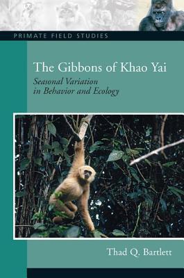 The Gibbons of Khao Yai: Seasonal Variation in Behavior and Ecology - Bartlett, Thad Q