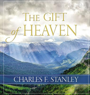 The Gift of Heaven - Stanley, Charles, Dr.