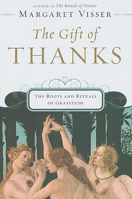 The Gift of Thanks: The Roots and Rituals of Gratitude - Visser, Margaret