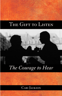 The Gift to Listen, the Courage to Hear - Jackson, Cari