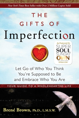 The Gifts of Imperfection: Let Go of Who You Think You're Supposed to Be and Embrace Who You Are -