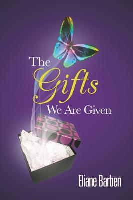 The Gifts We Are Given - Barben, Eliane