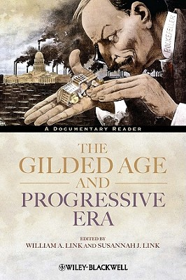 The Gilded Age and Progressive Era: A Documentary Reader - Link, William A. (Editor), and Link, Susannah J. (Editor)
