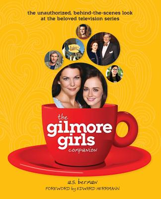 The Gilmore Girls Companion - Berman, A S, and Herrmann, Edward (Foreword by)