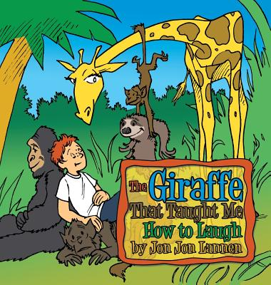 The Giraffe That Taught Me How to Laugh - Lannen, Jon Jon