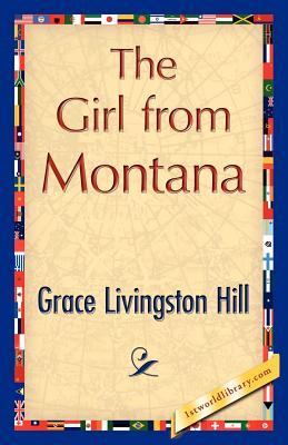 The Girl from Montana - Grace Livingston Hill, Livingston Hill