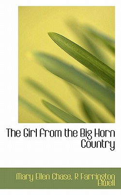The Girl from the Big Horn Country - Chase, Mary Ellen, and Elwell, R Farrington
