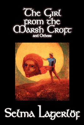 The Girl from the Marsh Croft and Others - Lagerlof, Selma, and Howard, Velma Swanston (Translated by)