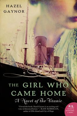 The Girl Who Came Home: A Novel of the Titanic - Gaynor, Hazel