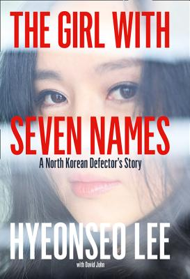 The Girl with Seven Names: A North Korean Defector's Story - Lee, Hyeonseo, and John, David