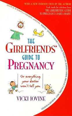 The Girlfriends' Guide to Pregnancy - Iovine, Vicki