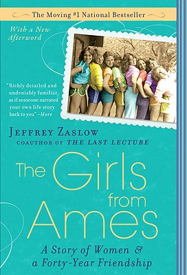 The Girls from Ames: A Story of Women and a Forty-Year Friendship - Zaslow, Jeffrey