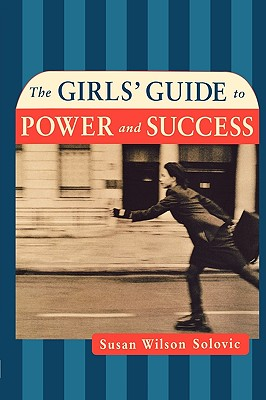 The Girls' Guide to Power and Success - Solovic, Susan